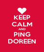 KEEP CALM AND PING DOREEN - Personalised Poster A4 size
