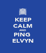 KEEP CALM AND PING  ELVYN - Personalised Poster A4 size