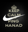 KEEP CALM AND PING  HANAD - Personalised Poster A4 size