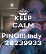 KEEP CALM AND PING!!! Indy  28239933 - Personalised Poster A4 size
