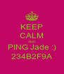 KEEP CALM AND PING Jade :) 234B2F9A - Personalised Poster A4 size