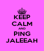 KEEP CALM AND PING JALEEAH - Personalised Poster A4 size