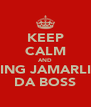KEEP CALM AND PING JAMARLIE DA BOSS - Personalised Poster A4 size