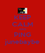 KEEP CALM AND PING junebaybe - Personalised Poster A4 size