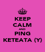 KEEP CALM AND PING KETEATA (Y) - Personalised Poster A4 size