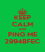 KEEP CALM AND PING ME 2994BFEC - Personalised Poster A4 size
