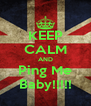 KEEP CALM AND Ping Me Baby!!!!! - Personalised Poster A4 size