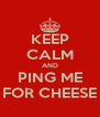 KEEP CALM AND PING ME FOR CHEESE - Personalised Poster A4 size