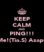KEEP CALM AND PING!!! Me!(Tia.S) Asap! - Personalised Poster A4 size