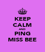 KEEP CALM AND PING MISS BEE - Personalised Poster A4 size