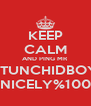 KEEP CALM AND PING MR STUNCHIDBOY NICELY%100 - Personalised Poster A4 size