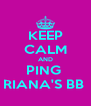 KEEP CALM AND PING  RIANA'S BB  - Personalised Poster A4 size