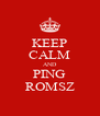 KEEP CALM AND PING ROMSZ - Personalised Poster A4 size
