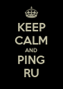 KEEP CALM AND PING RU - Personalised Poster A4 size