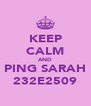 KEEP CALM AND PING SARAH 232E2509 - Personalised Poster A4 size