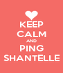KEEP CALM AND PING SHANTELLE - Personalised Poster A4 size