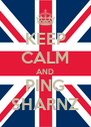 KEEP CALM AND PING SHARNZ - Personalised Poster A4 size