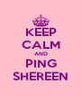 KEEP CALM AND PING SHEREEN - Personalised Poster A4 size