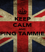 KEEP CALM AND PING TAMMIE  - Personalised Poster A4 size