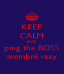 KEEP CALM AND ping the BOSS membré raay - Personalised Poster A4 size