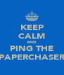 KEEP CALM AND PING THE PAPERCHASER - Personalised Poster A4 size