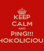 KEEP CALM AND PING!!! THOKOLICIOUS  - Personalised Poster A4 size