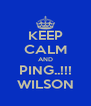 KEEP CALM AND PING..!!! WILSON - Personalised Poster A4 size