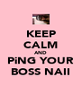 KEEP CALM AND PiNG YOUR BOSS NAII - Personalised Poster A4 size
