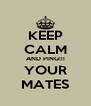 KEEP CALM AND PING!!! YOUR MATES - Personalised Poster A4 size