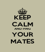 KEEP CALM AND PING YOUR MATES - Personalised Poster A4 size