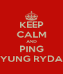KEEP CALM AND PING YUNG RYDA - Personalised Poster A4 size