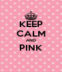 KEEP CALM AND PINK  - Personalised Poster A4 size