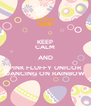KEEP CALM AND PINK FLUFFY UNICOR DANCING ON RAINBOW - Personalised Poster A4 size