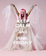 KEEP CALM AND PINK  FRIDAY - Personalised Poster A4 size