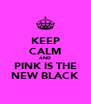 KEEP CALM AND PINK IS THE NEW BLACK - Personalised Poster A4 size