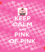 KEEP CALM AND PINK OF PINK - Personalised Poster A4 size