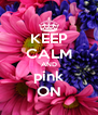KEEP CALM AND pink ON - Personalised Poster A4 size