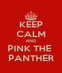 KEEP CALM AND PINK THE  PANTHER - Personalised Poster A4 size