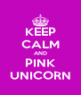 KEEP CALM AND PINK UNICORN - Personalised Poster A4 size