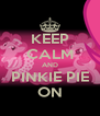 KEEP CALM AND PINKIE PIE ON - Personalised Poster A4 size