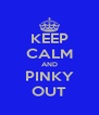 KEEP CALM AND PINKY OUT - Personalised Poster A4 size