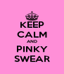 KEEP CALM AND PINKY SWEAR - Personalised Poster A4 size
