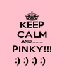 KEEP CALM AND........ PINKY!!! :) :) :) :)  - Personalised Poster A4 size