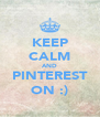 KEEP CALM AND PINTEREST ON :) - Personalised Poster A4 size
