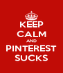 KEEP CALM AND PINTEREST SUCKS - Personalised Poster A4 size