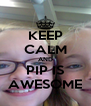 KEEP CALM AND PIP IS AWESOME - Personalised Poster A4 size