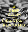 KEEP CALM AND PIPAS PAL' PLATANO - Personalised Poster A4 size