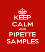 KEEP CALM AND PIPETTE SAMPLES - Personalised Poster A4 size