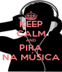 KEEP CALM AND PIRA NA MÚSICA - Personalised Poster A4 size