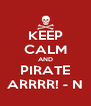 KEEP CALM AND PIRATE ARRRR! - N - Personalised Poster A4 size